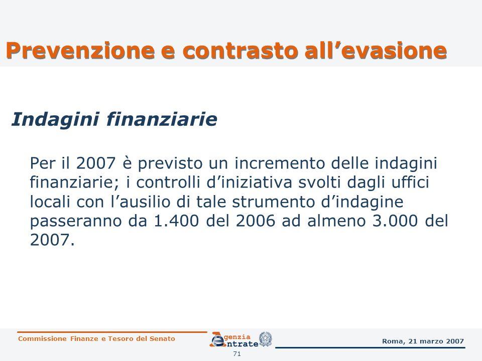 71 Per il 2007 è previsto un incremento delle indagini finanziarie; i controlli diniziativa svolti dagli uffici locali con lausilio di tale strumento