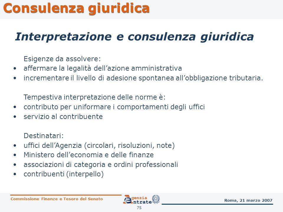 75 Consulenza giuridica Commissione Finanze e Tesoro del Senato Roma, 21 marzo 2007 Interpretazione e consulenza giuridica Esigenze da assolvere: affe
