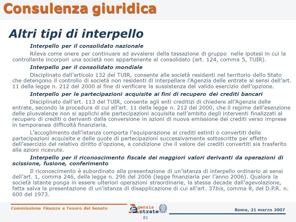 81 Consulenza giuridica Commissione Finanze e Tesoro del Senato Roma, 21 marzo 2007 Altri tipi di interpello Interpello per il consolidato nazionale R