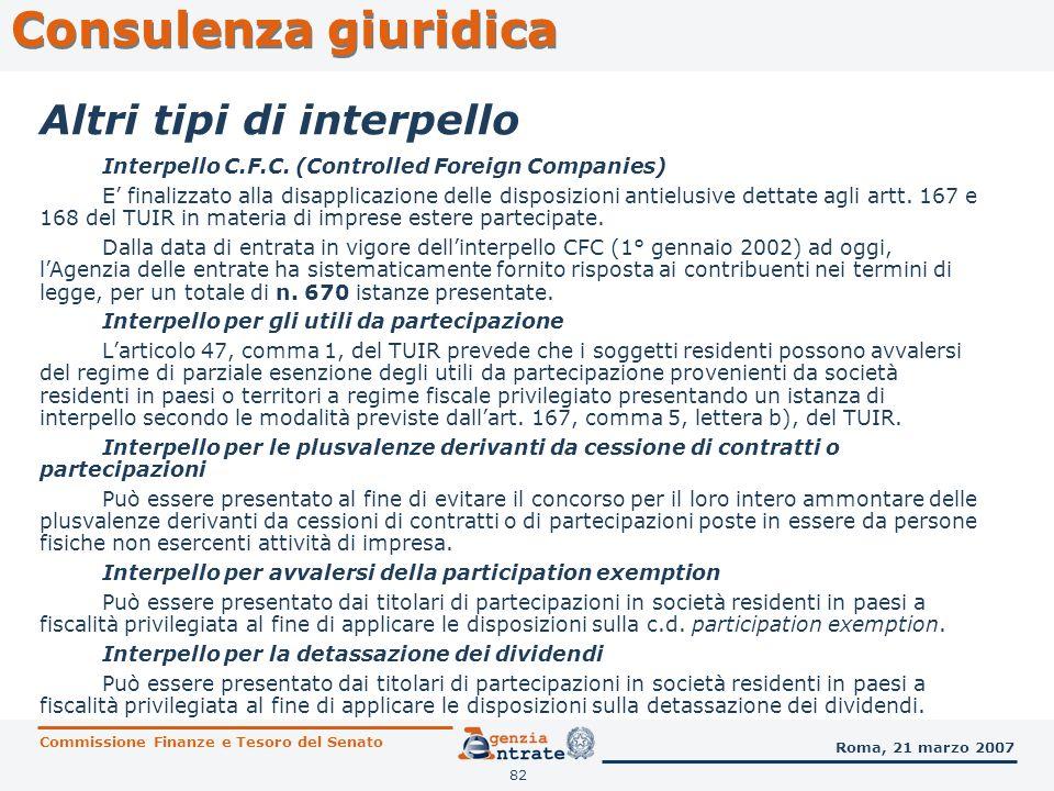 82 Consulenza giuridica Commissione Finanze e Tesoro del Senato Roma, 21 marzo 2007 Altri tipi di interpello Interpello C.F.C. (Controlled Foreign Com