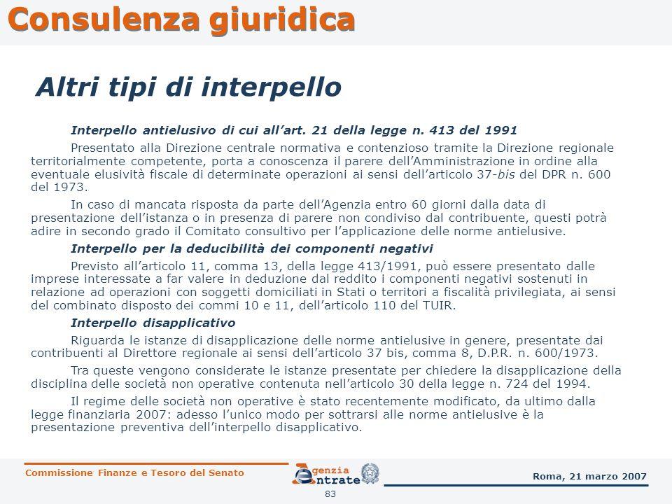 83 Consulenza giuridica Commissione Finanze e Tesoro del Senato Roma, 21 marzo 2007 Altri tipi di interpello Interpello antielusivo di cui allart. 21