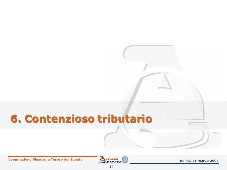 87 6. Contenzioso tributario Commissione Finanze e Tesoro del Senato Roma, 21 marzo 2007