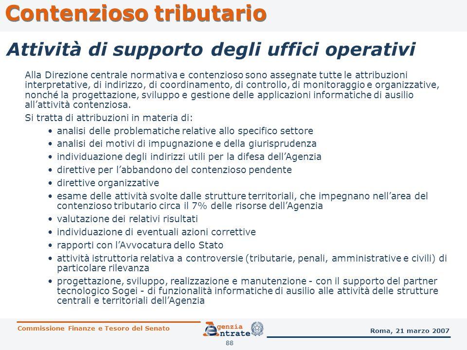 88 Contenzioso tributario Commissione Finanze e Tesoro del Senato Roma, 21 marzo 2007 Attività di supporto degli uffici operativi Alla Direzione centr