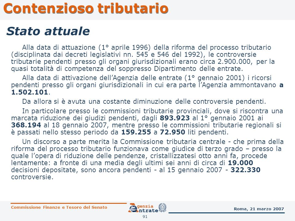 91 Contenzioso tributario Commissione Finanze e Tesoro del Senato Roma, 21 marzo 2007 Stato attuale Alla data di attuazione (1° aprile 1996) della rif