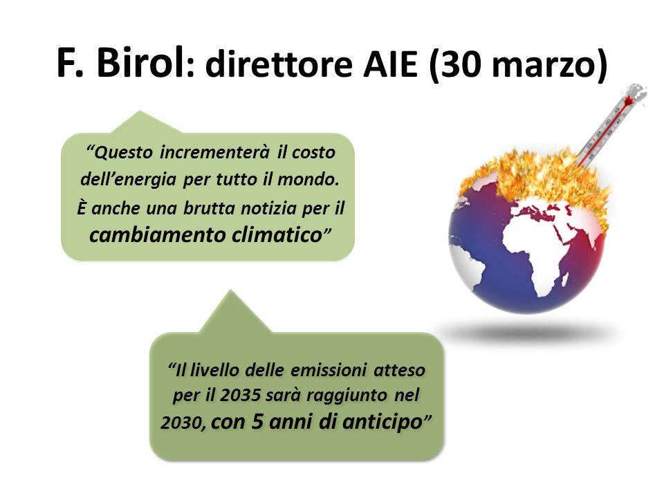 F. Birol : direttore AIE (30 marzo) Questo incrementerà il costo dellenergia per tutto il mondo.
