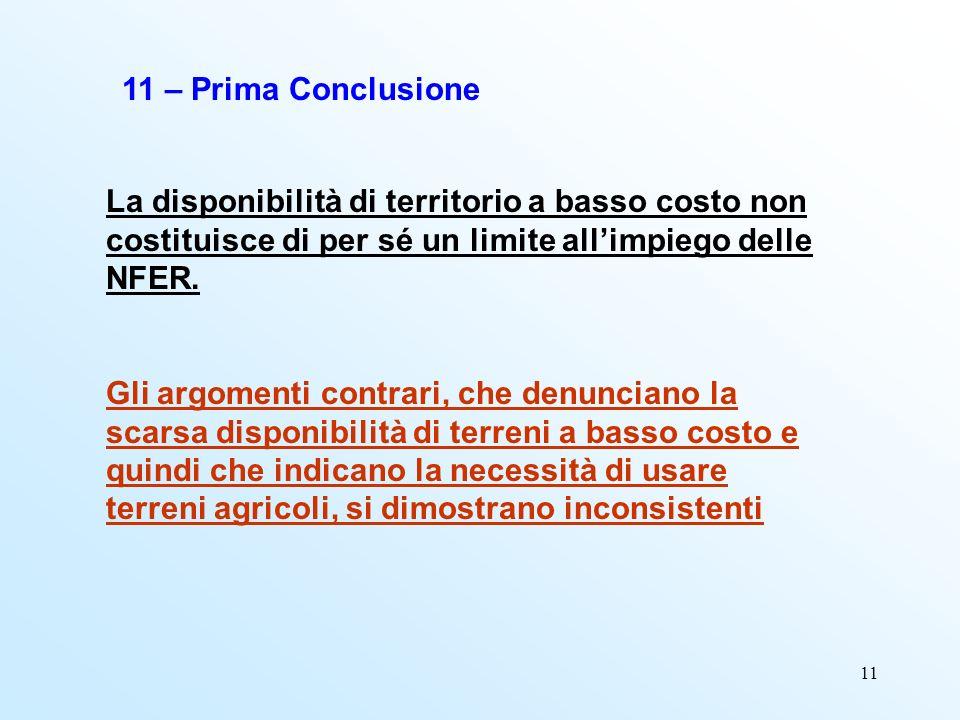11 11 – Prima Conclusione La disponibilità di territorio a basso costo non costituisce di per sé un limite allimpiego delle NFER. Gli argomenti contra