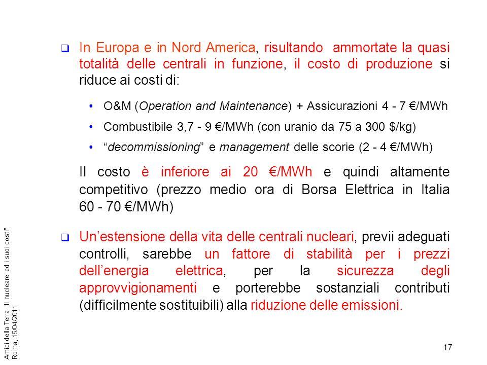 17 Amici della Terra Il nucleare ed i suoi costi Roma, 15/04/2011 In Europa e in Nord America, risultando ammortate la quasi totalità delle centrali i