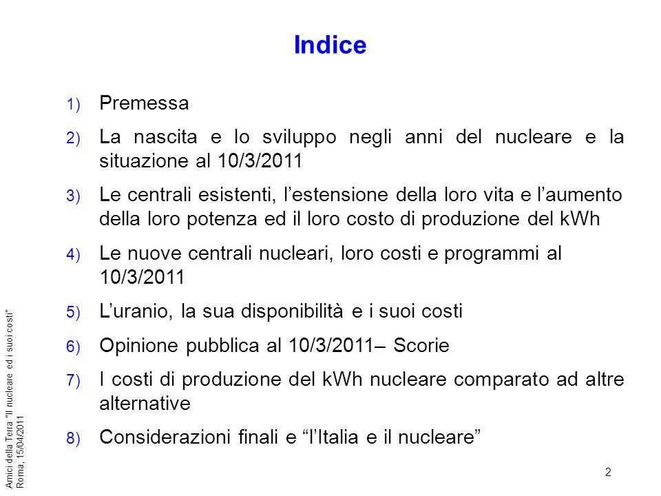2 Amici della Terra Il nucleare ed i suoi costi Roma, 15/04/2011 1) Premessa 2) La nascita e lo sviluppo negli anni del nucleare e la situazione al 10