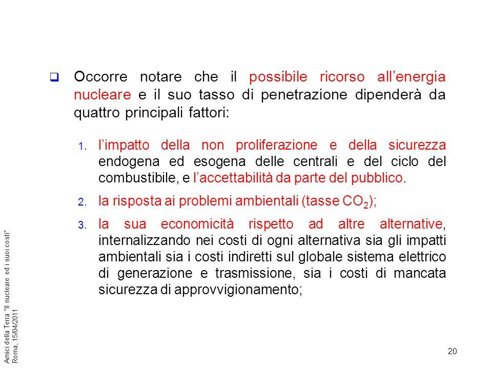 20 Amici della Terra Il nucleare ed i suoi costi Roma, 15/04/2011 Occorre notare che il possibile ricorso allenergia nucleare e il suo tasso di penetr