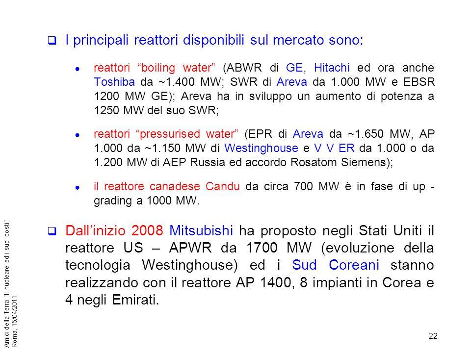 22 Amici della Terra Il nucleare ed i suoi costi Roma, 15/04/2011 I principali reattori disponibili sul mercato sono: reattori boiling water (ABWR di