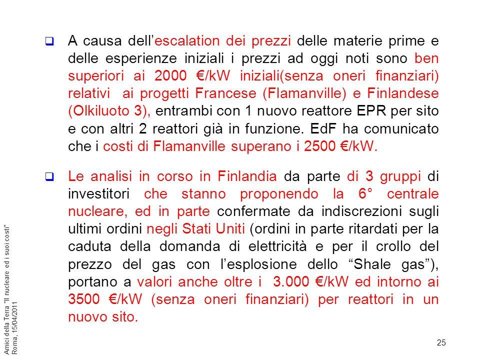 25 Amici della Terra Il nucleare ed i suoi costi Roma, 15/04/2011 A causa dellescalation dei prezzi delle materie prime e delle esperienze iniziali i