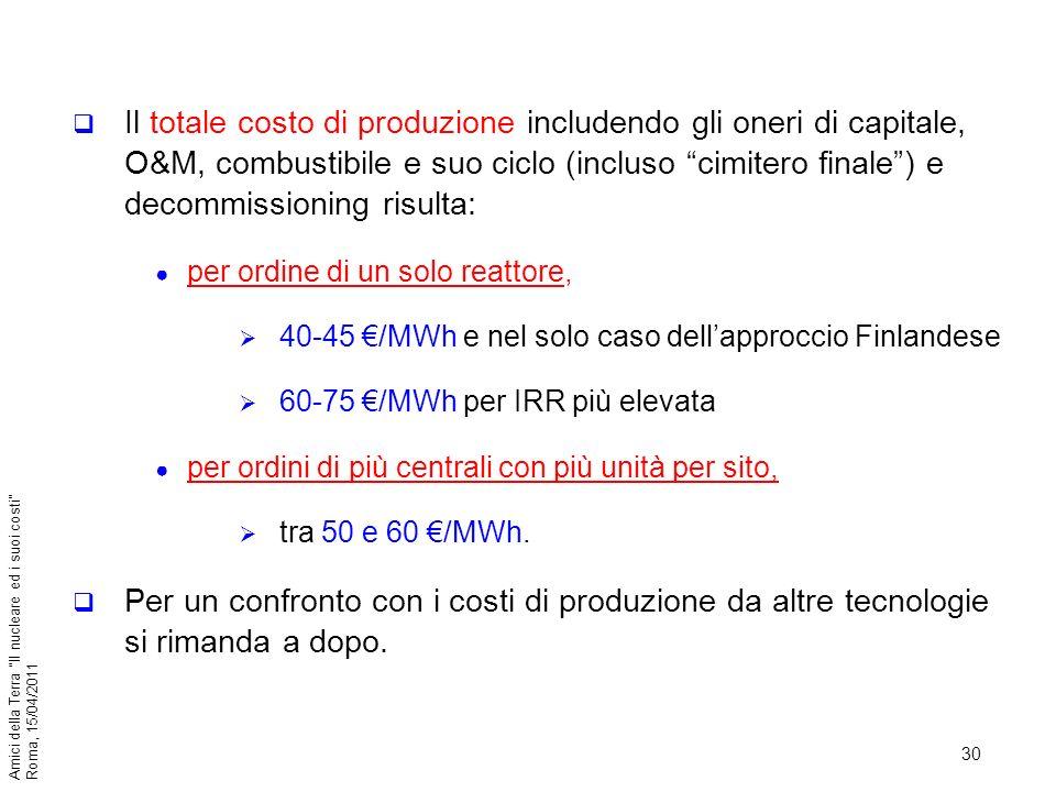 30 Amici della Terra Il nucleare ed i suoi costi Roma, 15/04/2011 Il totale costo di produzione includendo gli oneri di capitale, O&M, combustibile e