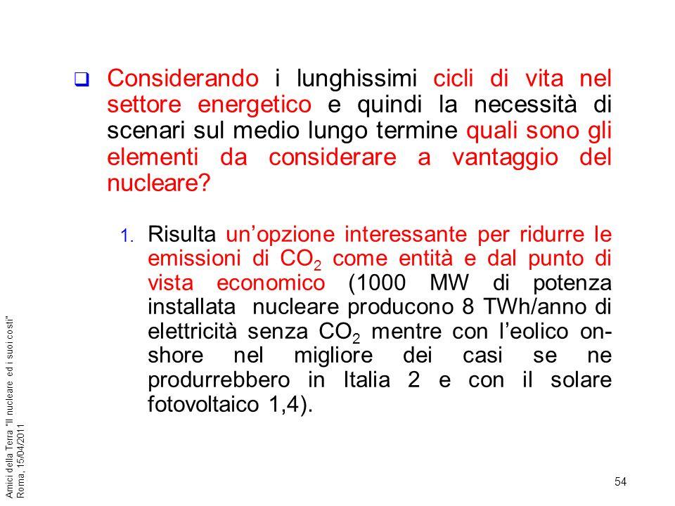 54 Amici della Terra Il nucleare ed i suoi costi Roma, 15/04/2011 Considerando i lunghissimi cicli di vita nel settore energetico e quindi la necessit
