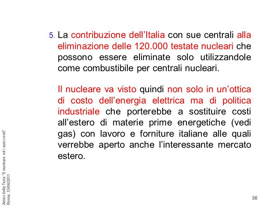 56 Amici della Terra Il nucleare ed i suoi costi Roma, 15/04/2011 5. La contribuzione dellItalia con sue centrali alla eliminazione delle 120.000 test
