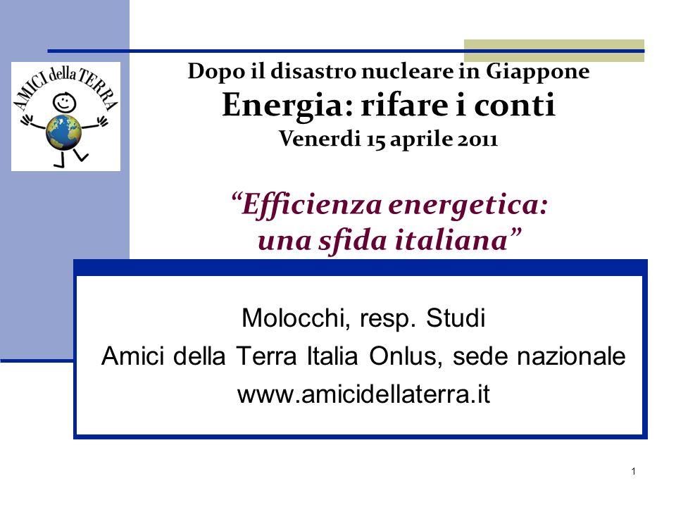 1 Efficienza energetica: una sfida italiana Molocchi, resp. Studi Amici della Terra Italia Onlus, sede nazionale www.amicidellaterra.it Dopo il disast