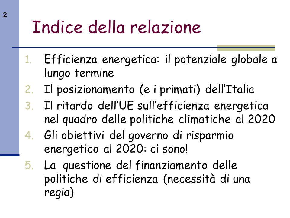 2 Indice della relazione 1. Efficienza energetica: il potenziale globale a lungo termine 2. Il posizionamento (e i primati) dellItalia 3. Il ritardo d