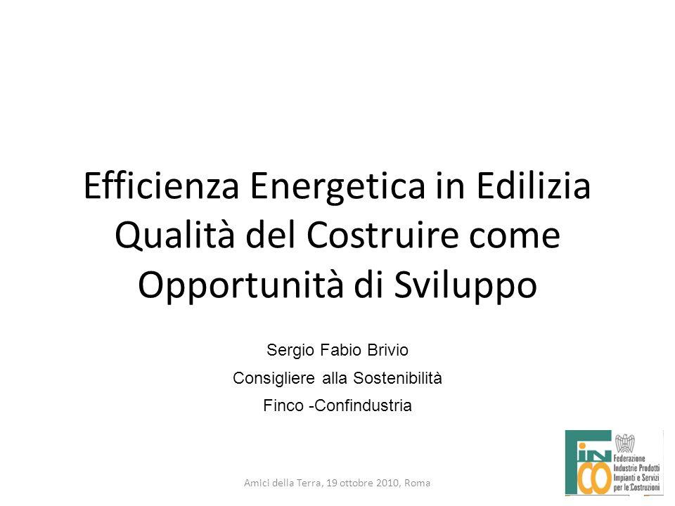1 Amici della Terra, 19 ottobre 2010, Roma Sergio Fabio Brivio Consigliere alla Sostenibilità Finco -Confindustria 1 Efficienza Energetica in Edilizia