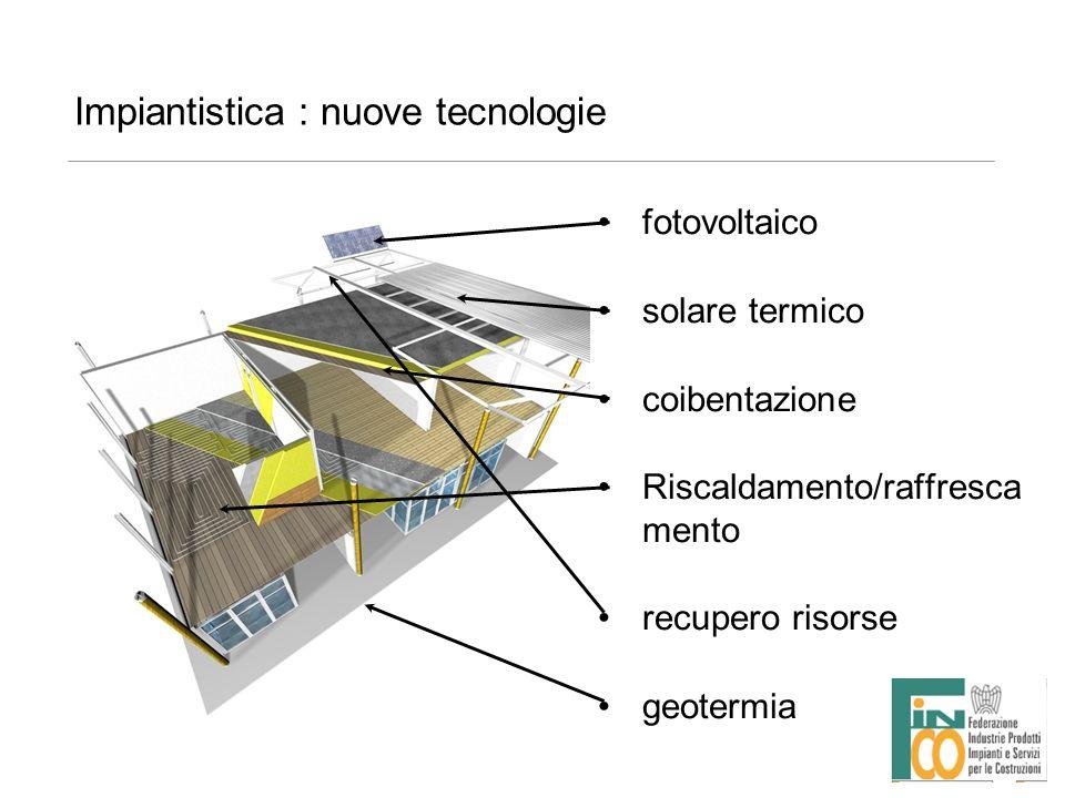 Impiantistica : nuove tecnologie fotovoltaico solare termico coibentazione Riscaldamento/raffresca mento recupero risorse geotermia