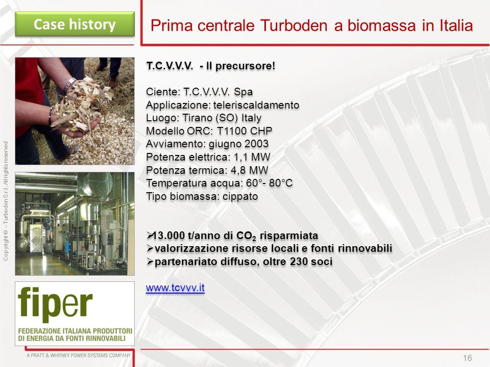 Copyright © – Turboden S.r.l. All rights reserved 16 Prima centrale Turboden a biomassa in Italia T.C.V.V.V. - Il precursore! Ciente: T.C.V.V.V. Spa A