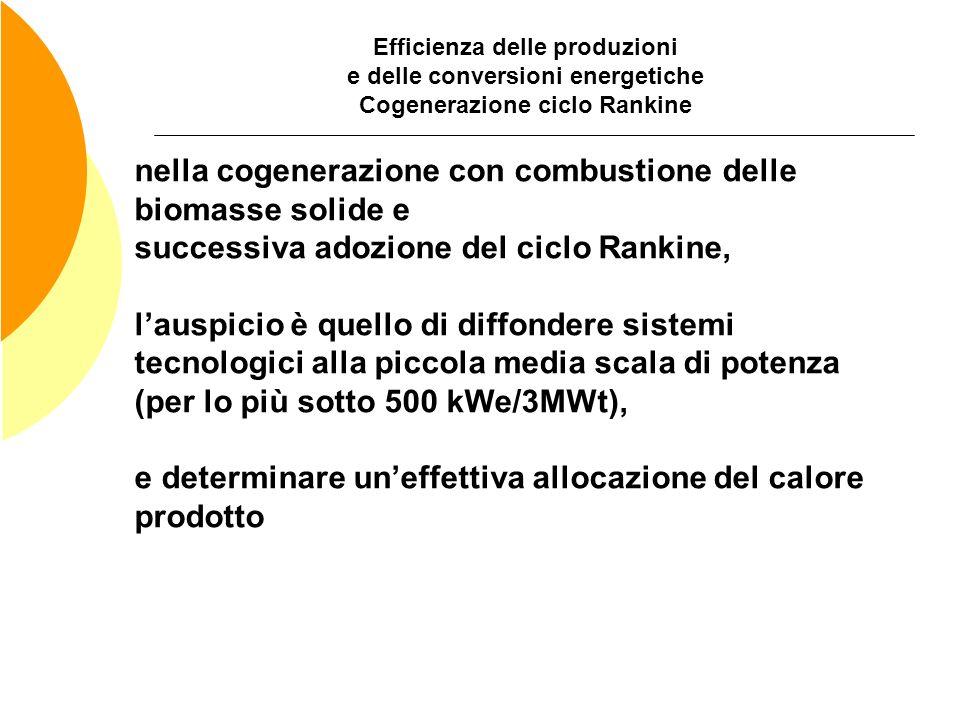 Efficienza delle produzioni e delle conversioni energetiche Cogenerazione ciclo Rankine nella cogenerazione con combustione delle biomasse solide e su