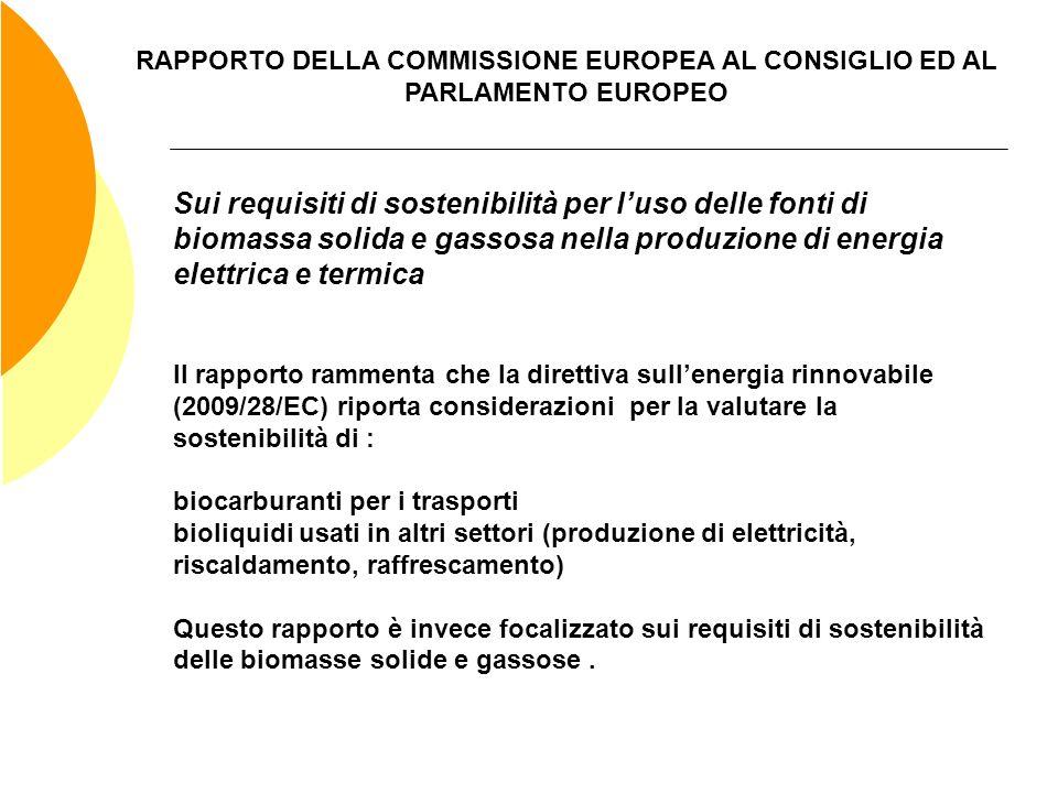 RAPPORTO DELLA COMMISSIONE EUROPEA AL CONSIGLIO ED AL PARLAMENTO EUROPEO Sui requisiti di sostenibilità per luso delle fonti di biomassa solida e gass