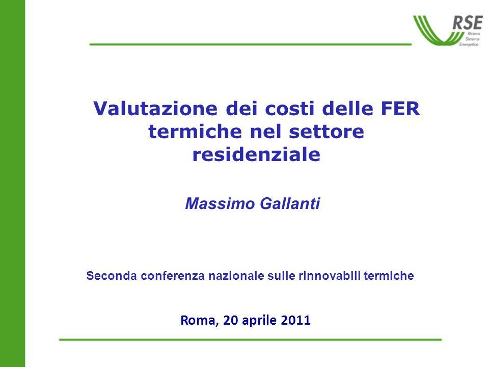 Valutazione dei costi delle FER termiche nel settore residenziale Massimo Gallanti Seconda conferenza nazionale sulle rinnovabili termiche Roma, 20 ap
