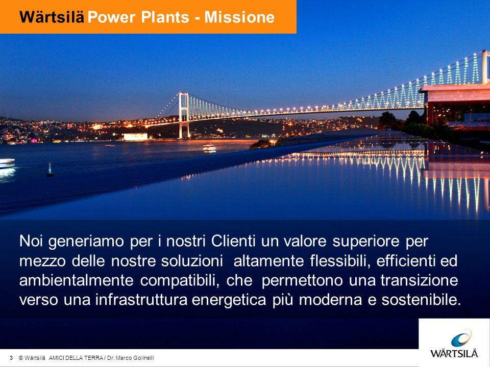 Wärtsilä Power Plants - Missione Noi generiamo per i nostri Clienti un valore superiore per mezzo delle nostre soluzioni altamente flessibili, efficienti ed ambientalmente compatibili, che permettono una transizione verso una infrastruttura energetica più moderna e sostenibile.