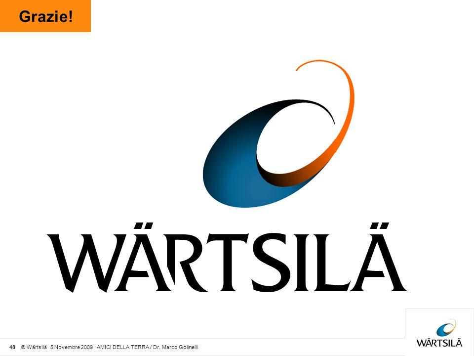 48 © Wärtsilä 5 Novembre 2009 AMICI DELLA TERRA / Dr. Marco Golinelli Grazie!