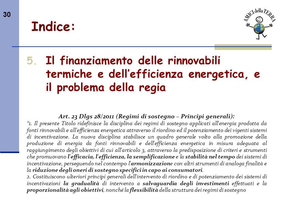30 Indice: 5. Il finanziamento delle rinnovabili termiche e dellefficienza energetica, e il problema della regia Art. 23 Dlgs 28/2011 (Regimi di soste
