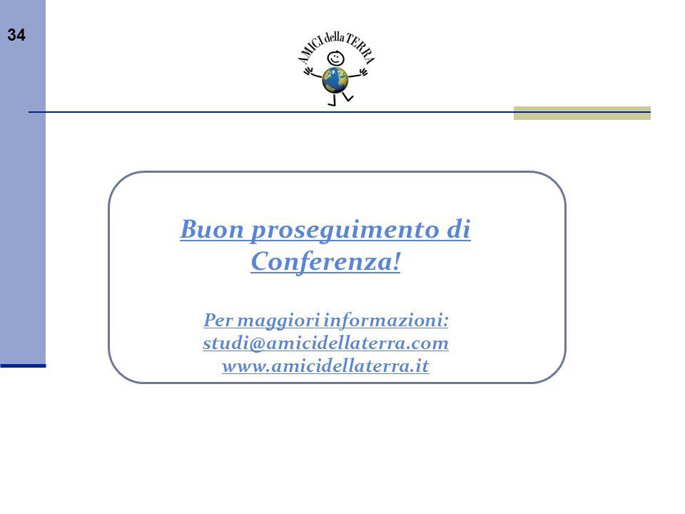 34 Buon proseguimento di Conferenza! Per maggiori informazioni: studi@amicidellaterra.com www.amicidellaterra.it