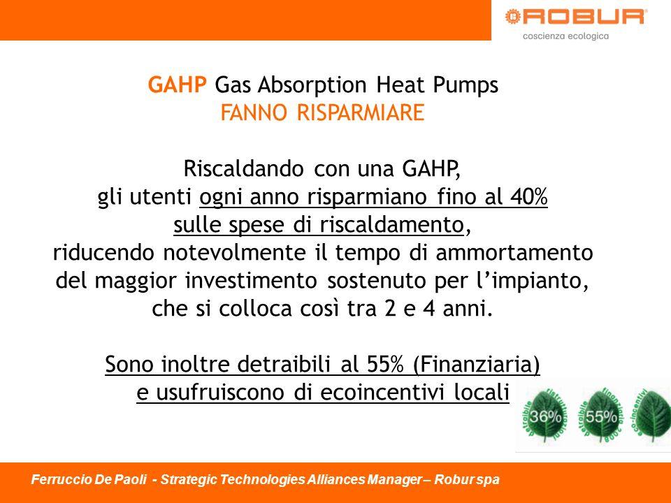 GAHP Gas Absorption Heat Pumps FANNO RISPARMIARE Riscaldando con una GAHP, gli utenti ogni anno risparmiano fino al 40% sulle spese di riscaldamento,