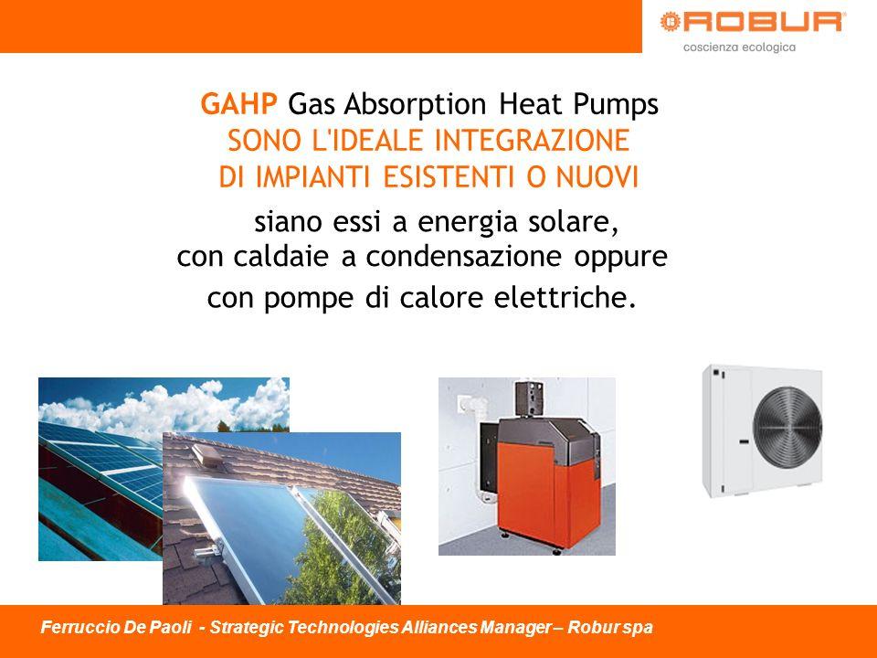 siano essi a energia solare, GAHP Gas Absorption Heat Pumps SONO L'IDEALE INTEGRAZIONE DI IMPIANTI ESISTENTI O NUOVI con caldaie a condensazione oppur