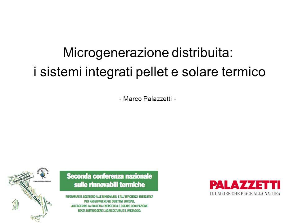 Roma 19 aprile 2011 - Seconda conferenza nazionale sulle rinnovabili termiche Microgenerazione distribuita: i sistemi integrati pellet e solare termico - Marco Palazzetti -