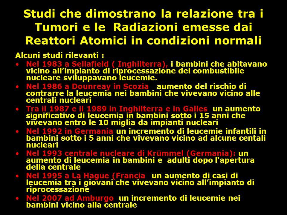 Studi che dimostrano la relazione tra i Tumori e le Radiazioni emesse dai Reattori Atomici in condizioni normali Alcuni studi rilevanti : Nel 1983 a S