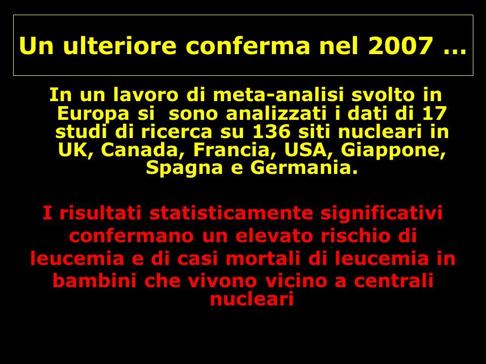 Un ulteriore conferma nel 2007 … In un lavoro di meta-analisi svolto in Europa si sono analizzati i dati di 17 studi di ricerca su 136 siti nucleari i