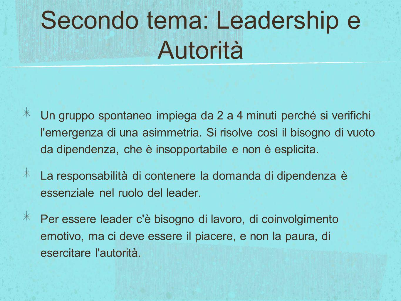 Secondo tema: Leadership e Autorità Un gruppo spontaneo impiega da 2 a 4 minuti perché si verifichi l emergenza di una asimmetria.