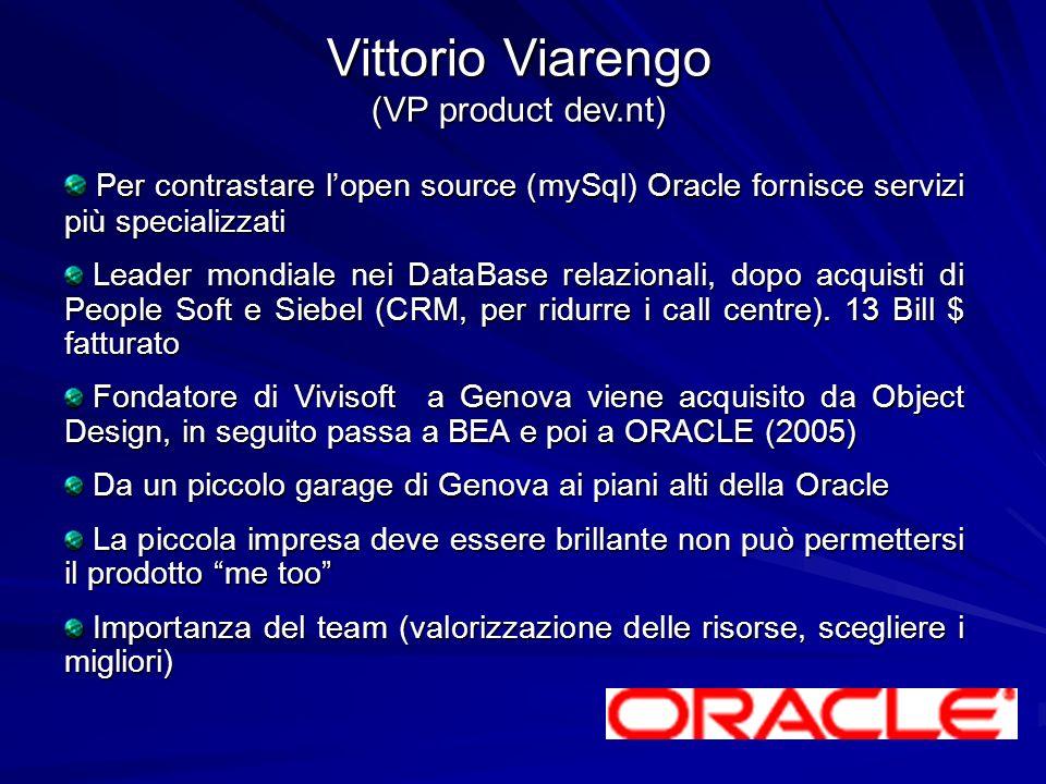 Vittorio Viarengo (VP product dev.nt) Per contrastare lopen source (mySql) Oracle fornisce servizi più specializzati Per contrastare lopen source (myS