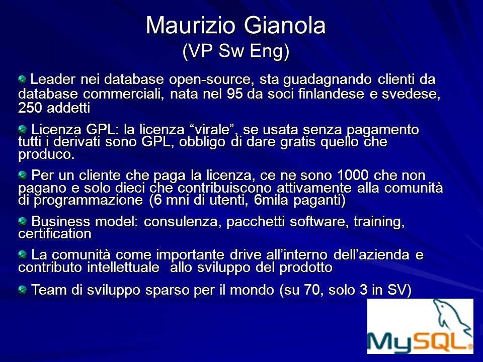 Maurizio Gianola (VP Sw Eng) Leader nei database open-source, sta guadagnando clienti da database commerciali, nata nel 95 da soci finlandese e svedes