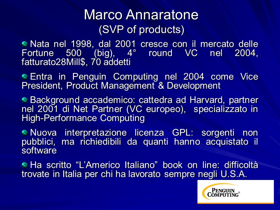 Marco Annaratone (SVP of products) Nata nel 1998, dal 2001 cresce con il mercato delle Fortune 500 (big), 4° round VC nel 2004, fatturato28Mill$, 70 a