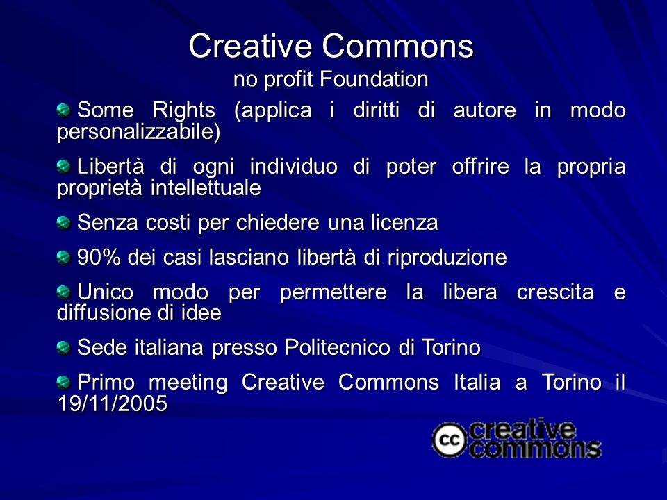 Creative Commons no profit Foundation Some Rights (applica i diritti di autore in modo personalizzabile) Some Rights (applica i diritti di autore in m