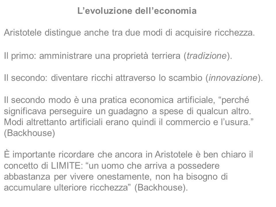 Aristotele distingue anche tra due modi di acquisire ricchezza. Levoluzione delleconomia Il primo: amministrare una proprietà terriera (tradizione). I