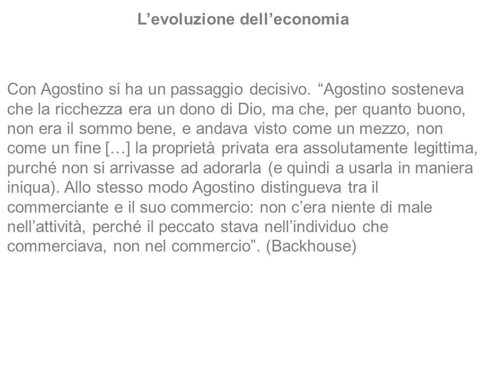 Con Agostino si ha un passaggio decisivo. Agostino sosteneva che la ricchezza era un dono di Dio, ma che, per quanto buono, non era il sommo bene, e a
