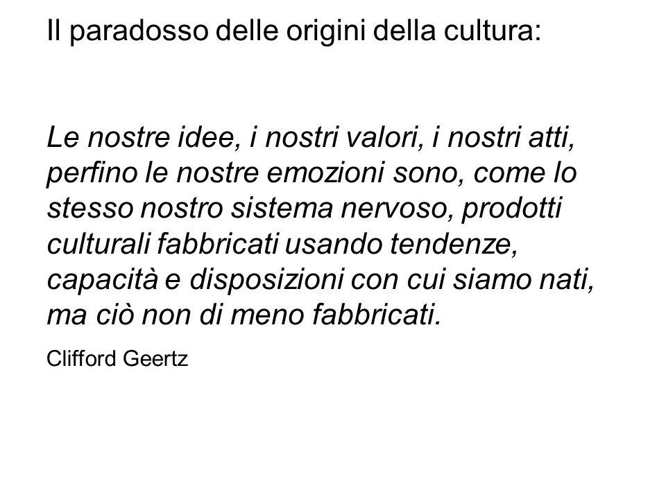 Il paradosso delle origini della cultura: Le nostre idee, i nostri valori, i nostri atti, perfino le nostre emozioni sono, come lo stesso nostro siste