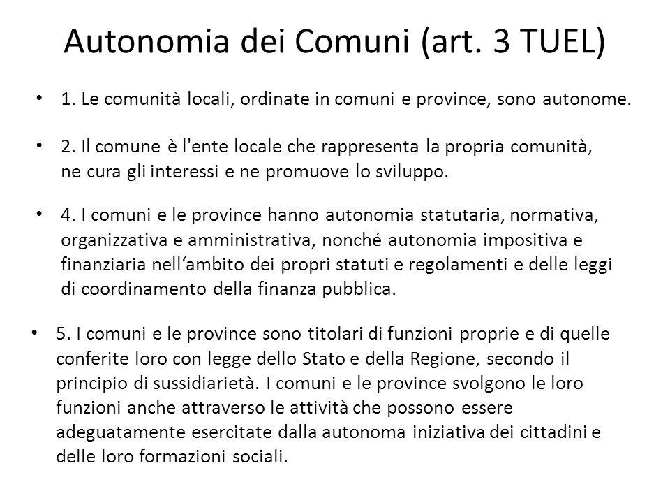 Autonomia dei Comuni (art. 3 TUEL) 1. Le comunità locali, ordinate in comuni e province, sono autonome. 2. Il comune è l'ente locale che rappresenta l