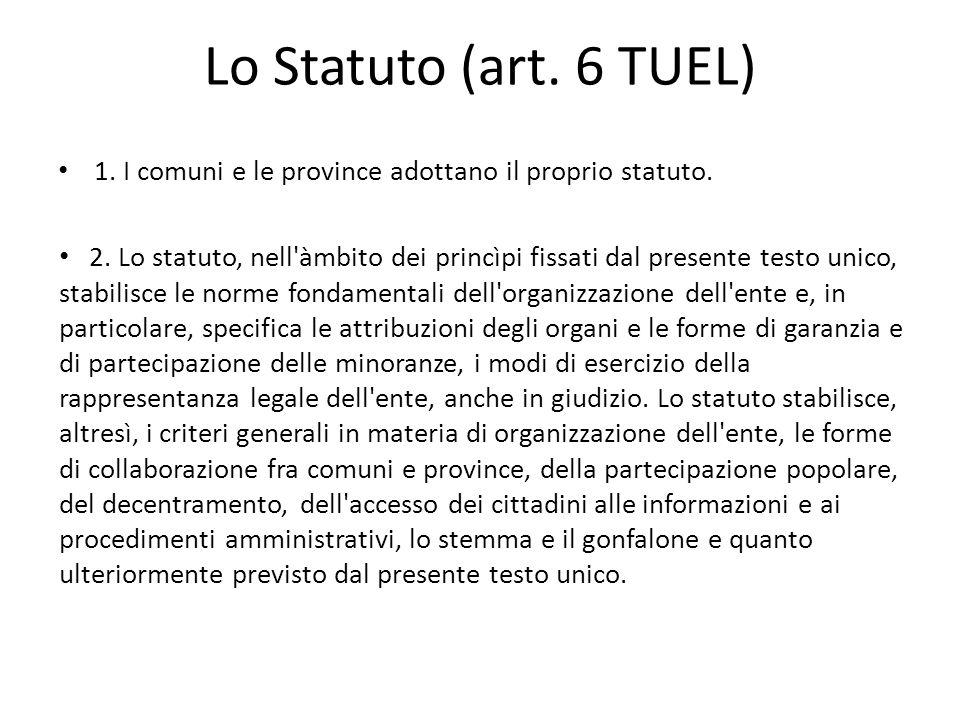 Lo Statuto (art. 6 TUEL) 1. I comuni e le province adottano il proprio statuto. 2. Lo statuto, nell'àmbito dei princìpi fissati dal presente testo uni
