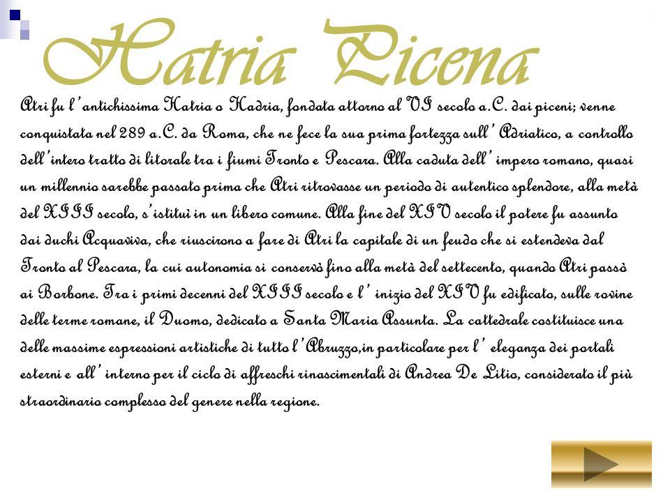Hatria Picena Atri fu lantichissima Hatria o Hadria, fondata attorno al VI secolo a.C.