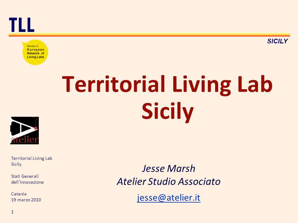 Territorial Living Lab Sicily Stati Generali dellInnovazione Catania 19 marzo 2010 1 TLL SICILY Territorial Living Lab Sicily Jesse Marsh Atelier Studio Associato jesse@atelier.it