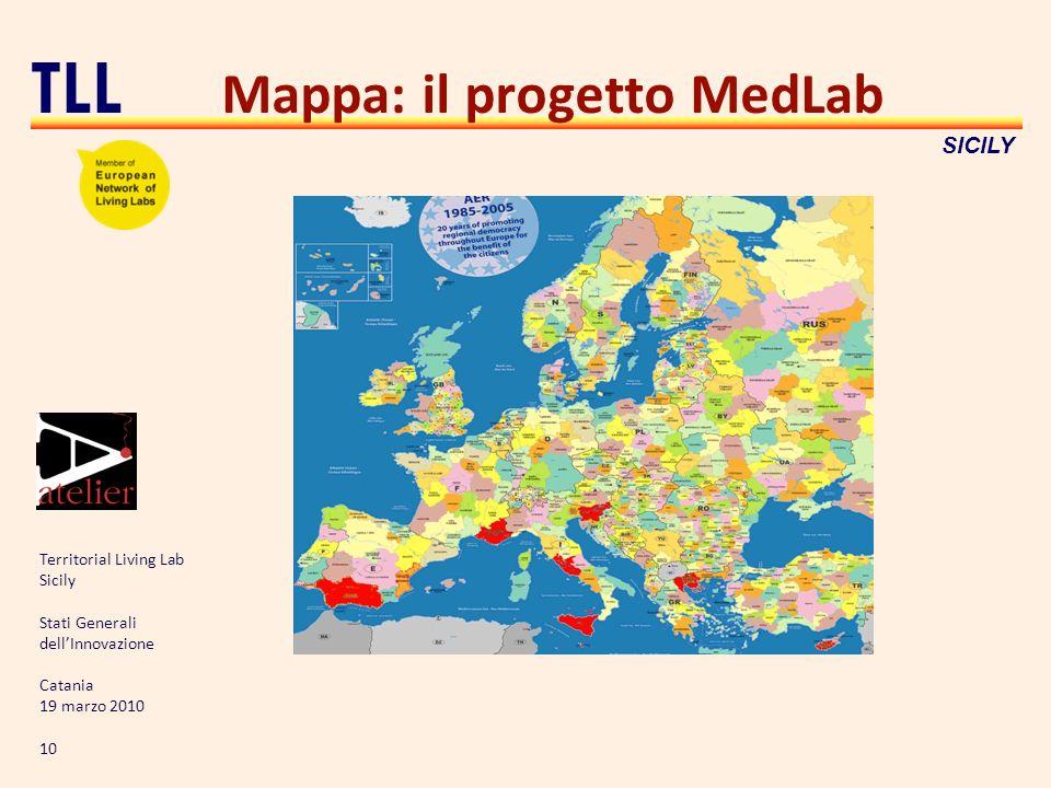 Territorial Living Lab Sicily Stati Generali dellInnovazione Catania 19 marzo 2010 10 TLL SICILY Mappa: il progetto MedLab