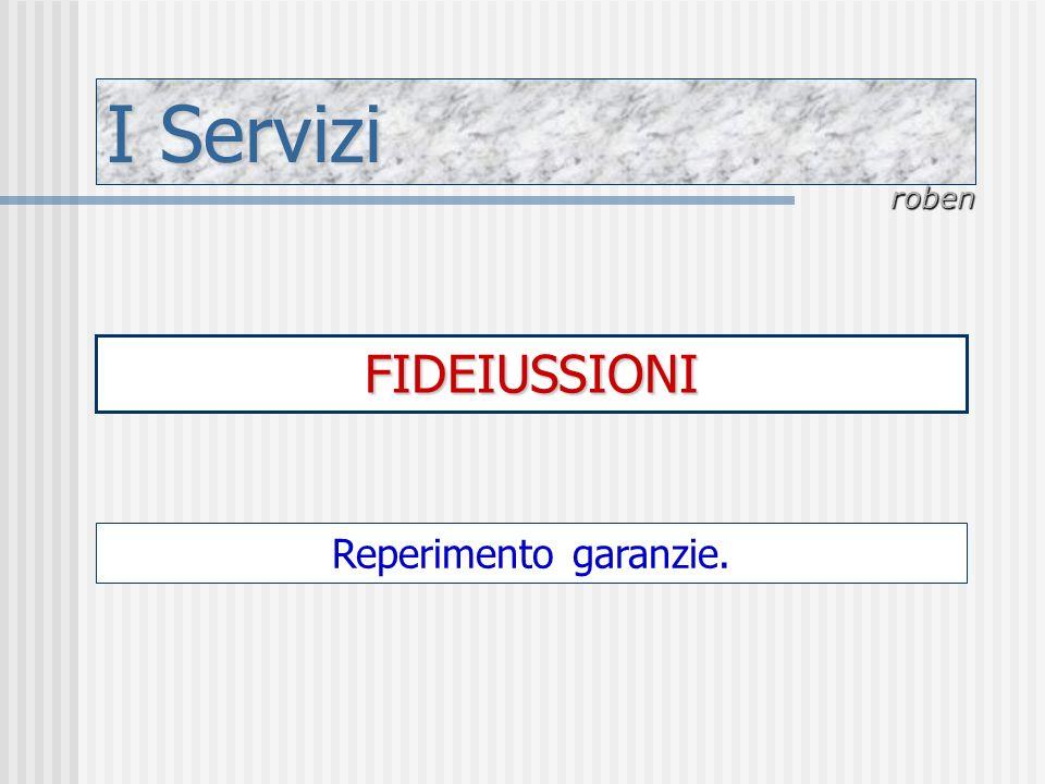 I Servizi roben FIDEIUSSIONI Reperimento garanzie.