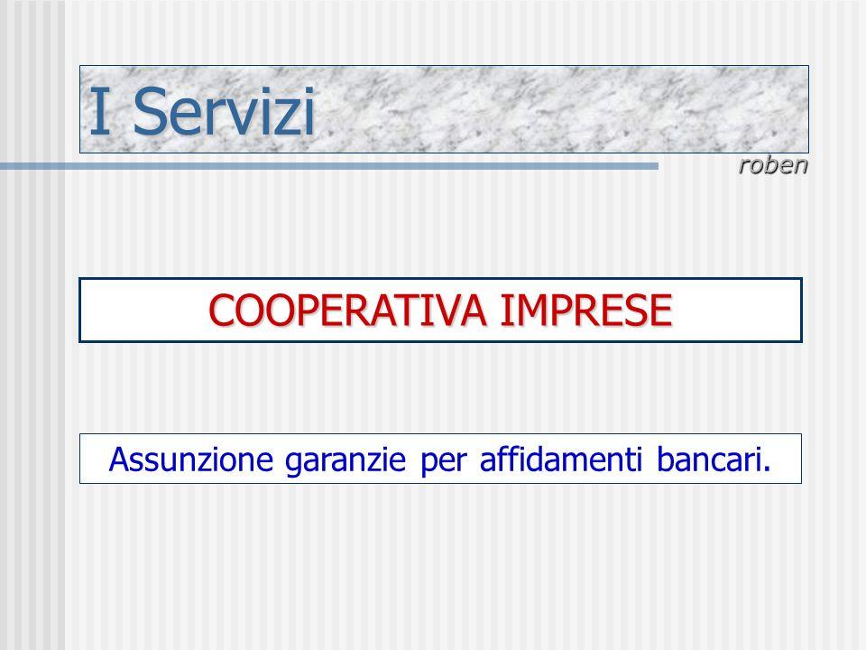 I Servizi roben COOPERATIVA IMPRESE Assunzione garanzie per affidamenti bancari.